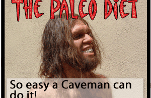 The Paleo Diet, So Easy a Caveman Can Do It!